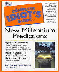 The Complete Idiot's Guide to New Millennium Predictions