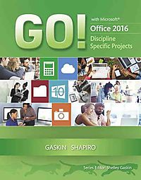 Go! with Microsoft Office 2016 Discipline Specific Projects