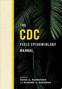 The CDC Field Epidemiology Manual