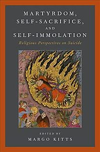 Martyrdom, Self-Sacrifice, and Self-Immolation