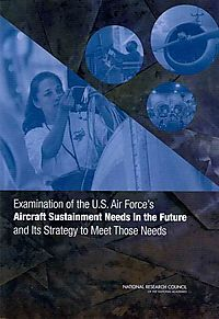 Examination of the U.S. Air Force's Aircraft Sustainment Needs in the Future and Its Strategy to Meet Those Needs