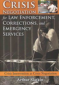 Crisis Negotiation for Law Enforcement, Corrections, and Emergency Services