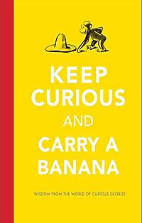 Keep Curious and Carry a Banana