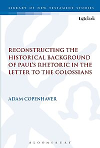 Reconstructing the Historical Background of Paul?s Rhetoric in the Letter to the Colossians