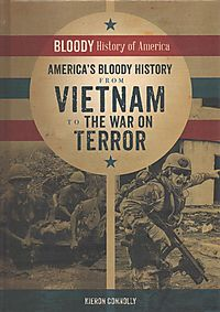 America's Bloody History from Vietnam to the War on Terror