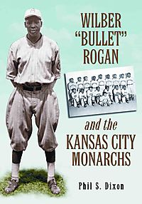 "Wilber ""Bullet"" Rogan and the Kansas City Monarchs"
