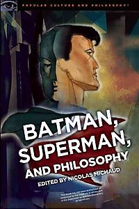Batman, Superman, and Philosophy