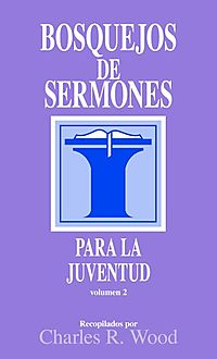 Bosquejos De Sermones Para La Juventud/ Sermon Outlines on Youth Related Issues
