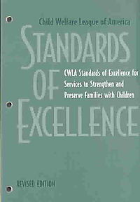 Child Welfare League of America Standards of Excellence for Services to Strengthen and Preserve Families With Children