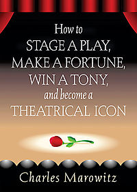 How to Stage a Play,Make a Fortune, Win a Tony, And Become a Theatrical Icon