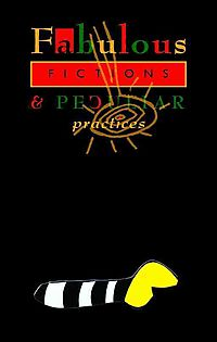 Fabulous Fictions & Peculiar Practices