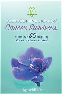 Soul-Soothing Stories of Cancer Survivors