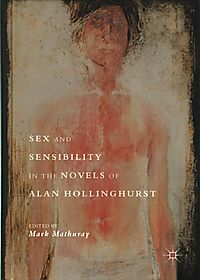 Sex and Sensibility in the Novels of Alan Hollinghurst
