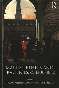 Market Ethics and Practices, C.1300?1850
