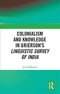 Colonialism and Knowledge in Grierson?s Linguistic Survey of India