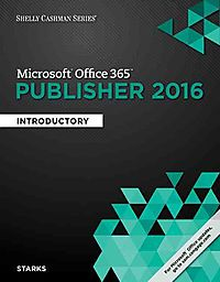 Shelly Cashman Microsoft Office 365 & Publisher 2016