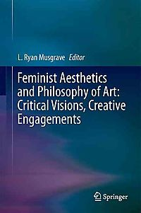 Feminist Aesthetics and Philosophy of Art: Critical Visions, Creative Engagements