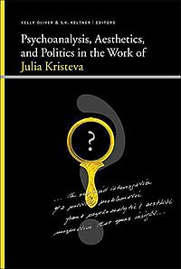 Psychoanalysis, Aesthetics, and Politics in the Work of Kristeva