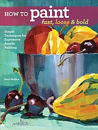 How to Paint Fast, Loose & Bold