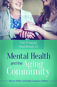 The Praeger Handbook of Mental Health and the Aging Community