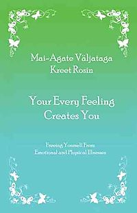 Your Every Feeling Creates You