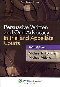 Persuasive Written and Oral Advocacy in Trial and Appellate Courts