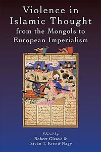 Violence in Islamic Thought from the Mongols to European Imperialism