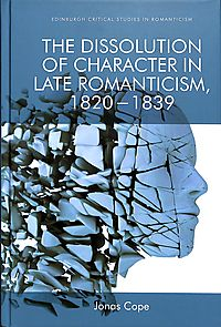 The Dissolution of Character in Late Romanticism, 1820-1839