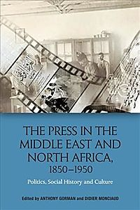 The Press in the Middle East and North Africa 1850-1950