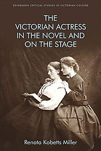 The Victorian Actress in the Novel and on the Stage