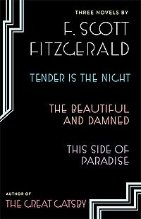 Tender Is the Night / The Beautiful and Damned / This Side of Paradise