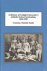 A History of Lehigh University's Athletic Extra-Curriculum, 1866-1998