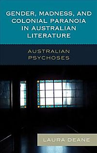 Gender, Madness, and Colonial Paranoia in Australian Literature
