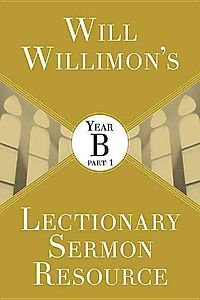 Will Willimon's Lectionary Sermon Resource, Year B