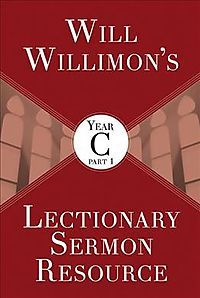 Will Willimon's Lectionary Sermon Resource, Year C