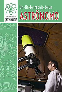 Un d?a de trabajo de un astr?nomo/ A Day at Work with an Astronomer
