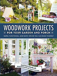 Woodwork Projects for Your Garden and Porch