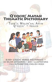 Q'eqchi' Mayan Thematic Dictionary
