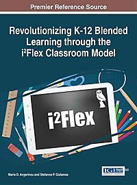 Revolutionizing K-12 Blended Learning Through the I2flex Classroom Model