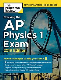 The Princeton Review Cracking the AP Physics 1 Exam 2019