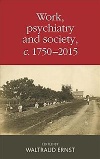 Work, Psychiatry and Society, C. 1750-2015