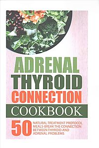 Adrenal Thyroid Connection Cookbook