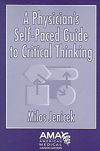 A Physician's Self-Paced Guide to Critical Thinking