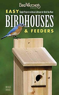Birdwatcher's Digest Easy Birdhouses & Feeders