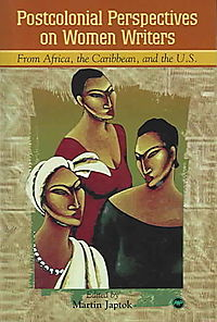 Postcolonial Perspective on Women Writers from Africa, the Caribbean, and the U.S