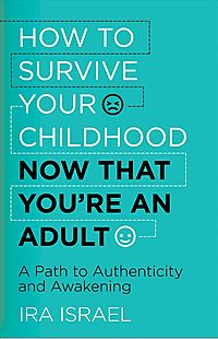 How to Survive Your Childhood Now That You?re an Adult
