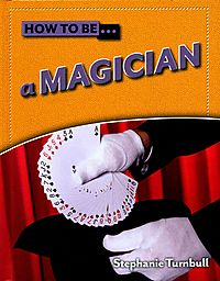 How to Be A Magician