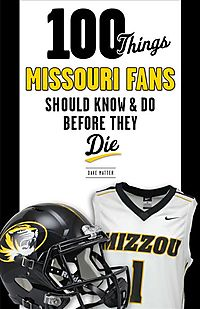 100 Things Missouri Fans Should Know & Do Before They Die