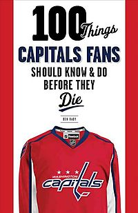 100 Things Capitals Fans Should Know & Do Before They Die