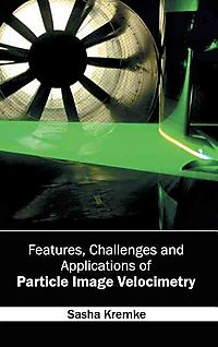 Features, Challenges and Applications of Particle Image Velocimetry
